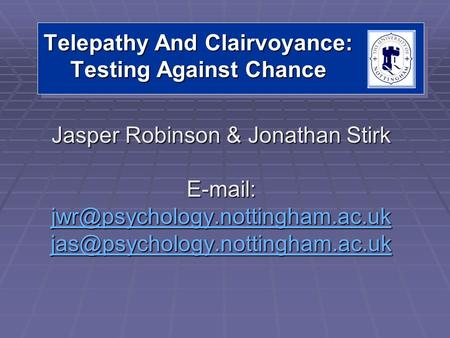 Telepathy And Clairvoyance: Testing Against Chance Jasper Robinson & Jonathan Stirk