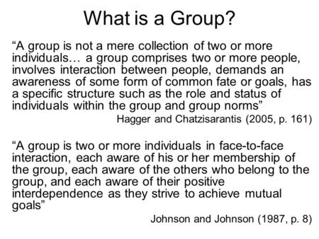 What is a Group? A group is not a mere collection of two or more individuals… a group comprises two or more people, involves interaction between people,