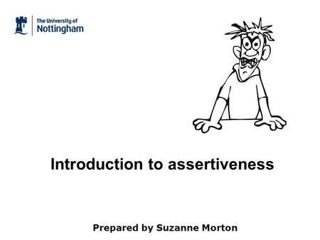 Introduction to assertiveness Prepared by Suzanne Morton.