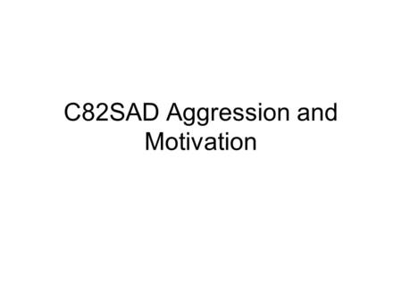 C82SAD Aggression and Motivation. Aggression Aggression is prevalent in everyday life We are regularly exposed to aggressive acts or people, e.g. graffiti.