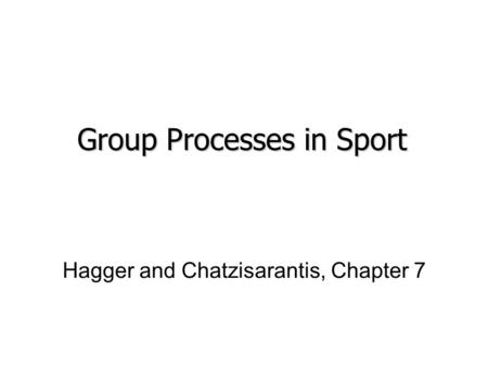 Hagger and Chatzisarantis, Chapter 7 Group Processes in Sport.