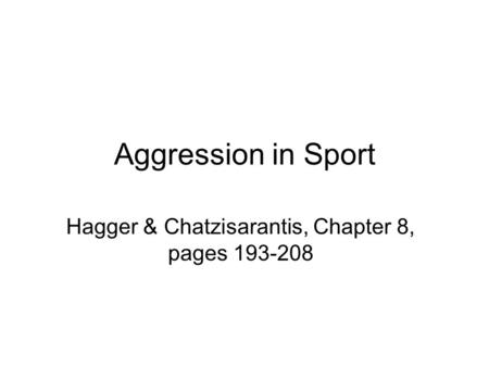 Aggression in Sport Hagger & Chatzisarantis, Chapter 8, pages 193-208.