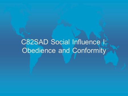 C82SAD Social Influence I: Obedience and Conformity.