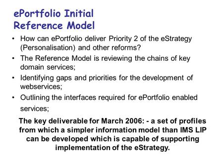EPortfolio Initial Reference Model How can ePortfolio deliver Priority 2 of the eStrategy (Personalisation) and other reforms? The Reference Model is reviewing.