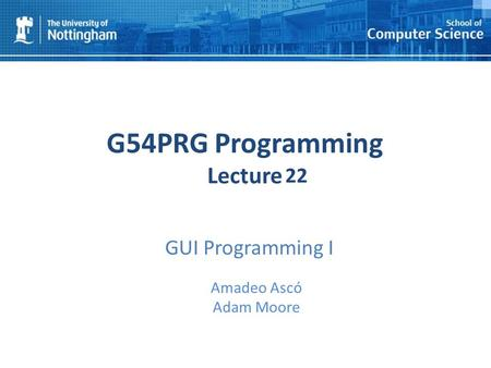1 G54PRG Programming Lecture 1 Amadeo Ascó Adam Moore 22 GUI Programming I.