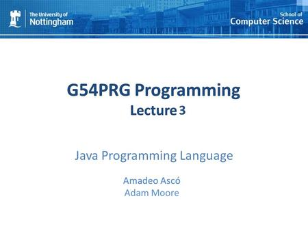 1 G54PRG Programming Lecture 1 Amadeo Ascó Adam Moore G54PRG Programming Lecture 1 Amadeo Ascó 3 Java Programming Language.