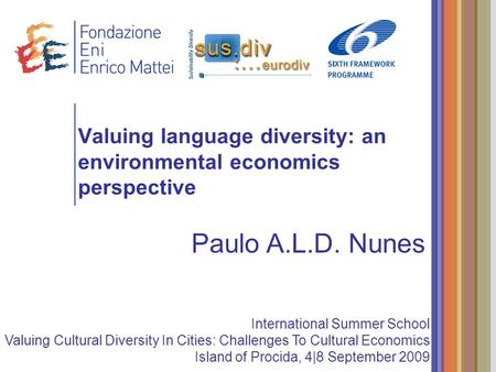Valuing language diversity: an environmental economics perspective Paulo A.L.D. Nunes International Summer School Valuing Cultural Diversity In Cities: