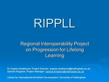 RIPPLL Regional Interoperability Project on Progression for Lifelong Learning Dr Angela Smallwood, Project Director Sandra.