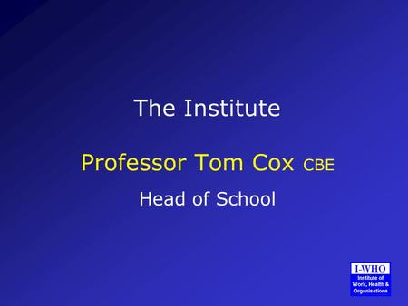 The Institute Professor Tom Cox CBE Head of School.
