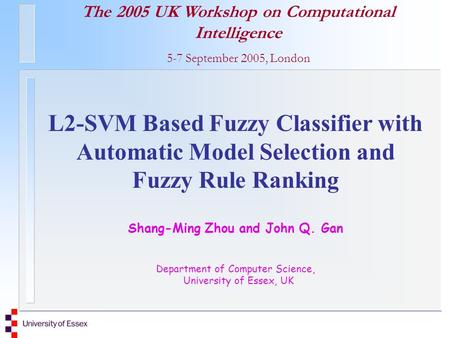 The 2005 UK Workshop on Computational Intelligence 5-7 September 2005, London L2-SVM Based Fuzzy Classifier with Automatic Model Selection and Fuzzy Rule.
