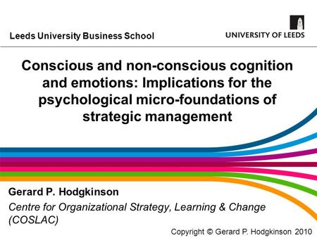 Leeds University Business School Conscious and non-conscious cognition and emotions: Implications for the psychological micro-foundations of strategic.