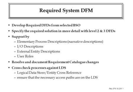 Required System DFM Develop Required DFDs from selected BSO