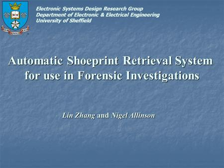 Automatic Shoeprint Retrieval System for use in Forensic Investigations Lin Zhang and Nigel Allinson Electronic Systems Design Research Group Department.