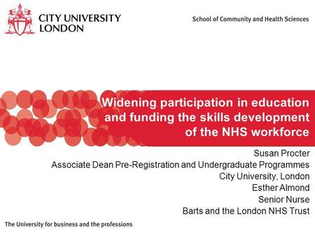 Widening participation in education and funding the skills development of the NHS workforce Susan Procter Associate Dean Pre-Registration and Undergraduate.