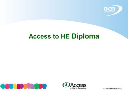 Access to HE Diploma. Access to HE Diploma – A bit of History Government White Paper 2003 made recommendations for QAA to review and develop the Access.