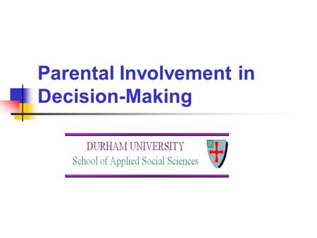 Parental Involvement in Decision-Making. 2 The importance of parental involvement Why involve parents? Degrees of involvement Strategies for engaging.