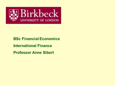 BSc Financial Economics International Finance Professor Anne Sibert.