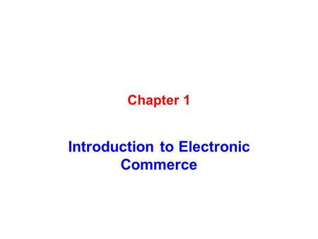 Chapter 1 Introduction to Electronic Commerce. Learning Objectives In this chapter, you will learn about: The basic elements of electronic commerce Differences.