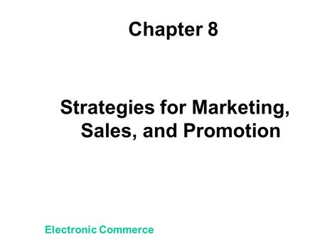 Chapter 8 Strategies for Marketing, Sales, and Promotion Electronic Commerce.