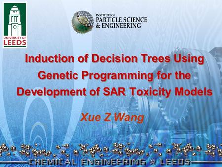 Induction of Decision Trees Using Genetic Programming for the Development of SAR Toxicity Models Xue Z Wang.
