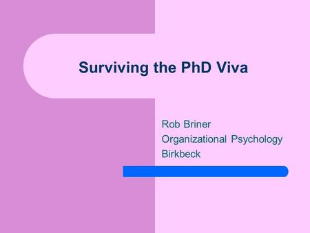 Surviving the PhD Viva Rob Briner Organizational Psychology Birkbeck.