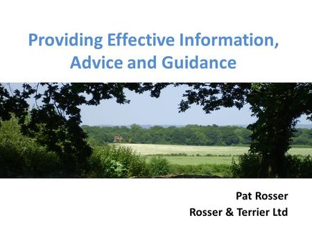 Providing Effective Information, Advice and Guidance Pat Rosser Rosser & Terrier Ltd.