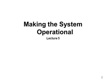 1 15 Making the System Operational Lecture 5. 2 15 Activities of the Implementation and Support Phases Figure 15-1.