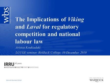 Warwick Business School. Introduction: issues at stake The Laval quartet as an instance of regulatory competition: Viking, Laval, Rüffert and COM v Luxembourg.