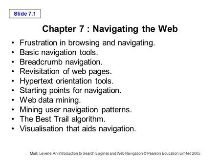 Mark Levene, An Introduction to Search Engines and Web Navigation © Pearson Education Limited 2005 Slide 7.1 Chapter 7 : Navigating the Web Frustration.