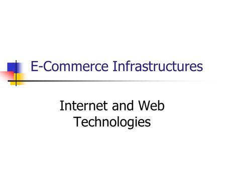 E-Commerce Infrastructures Internet and Web Technologies.