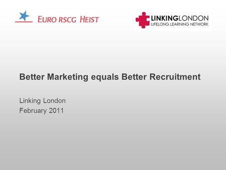 Better Marketing equals Better Recruitment Linking London February 2011.