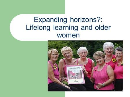 Expanding horizons?: Lifelong learning and older women.