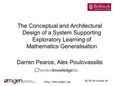 The Conceptual and Architectural Design of a System Supporting Exploratory Learning of Mathematics Generalisation Darren Pearce, Alex.