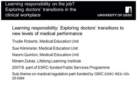 Learning responsibility on the job? Exploring doctors transitions in the clinical workplace Learning responsibility: Exploring doctors transitions to new.