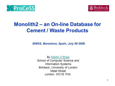 1 Monolith2 – an On-line Database for Cement / Waste Products By Martin OSheaMartin OShea School of Computer Science and Information Systems Birkbeck,