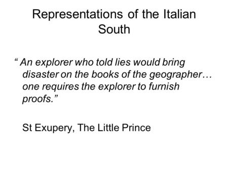Representations of the Italian South An explorer who told lies would bring disaster on the books of the geographer… one requires the explorer to furnish.