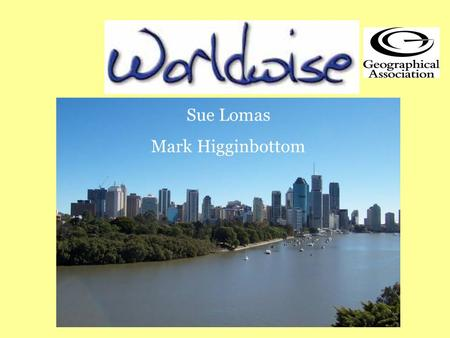 Sue Lomas Mark Higginbottom. …….at a glance LocalNationalInternational Approx 2000 participantsUp to 30 invited participantsUp to 4 UK participants Worldwise.