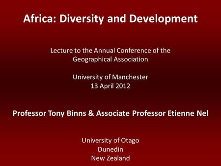 Lecture to the Annual Conference of the Geographical Association University of Manchester 13 April 2012 Professor Tony Binns & Associate Professor Etienne.