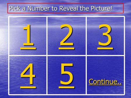 Pick a Number to Reveal the Picture! 1111 2222 3333 4444 5555 Continue..
