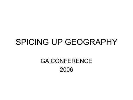 SPICING UP GEOGRAPHY GA CONFERENCE 2006. SECURE FOOTING? Geography has too often been the poor relation in the curriculum. The original KS 3 programme.