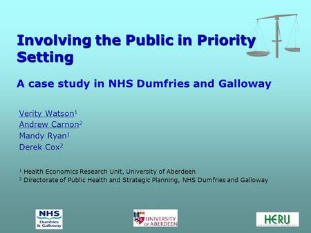 Involving the Public in Priority Setting Involving the Public in Priority Setting A case study in NHS Dumfries and Galloway Verity Watson 1 Andrew Carnon.