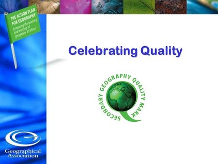 Celebrating Quality. Student School Community National systems International issues Global limits Connected Lives – The Importance of geographical perspectives.