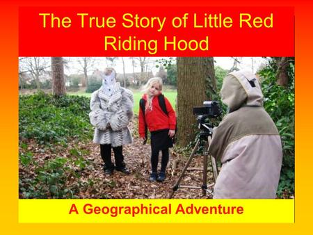 The True Story of Little Red Riding Hood A Geographical Adventure.