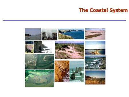 The Coastal System. Coasts can be studied in several different ways dependent upon their classification: Erosional or depositional Sediment type (clastic: