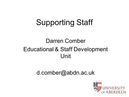 Supporting Staff Darren Comber Educational & Staff Development Unit