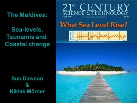 The Maldives: Sea-levels, Tsunamis and Coastal change Sue Dawson & Niklas Mörner.