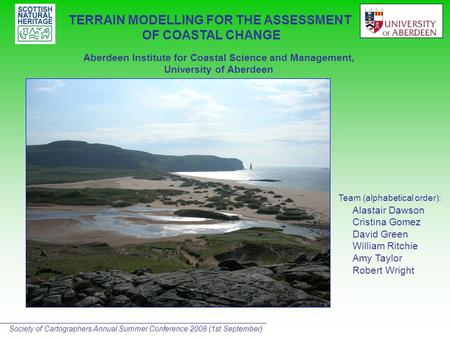 Aberdeen Institute for Coastal Science and Management, University of Aberdeen Team (alphabetical order): Alastair Dawson Cristina Gomez David Green William.