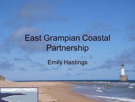 East Grampian Coastal Partnership Emily Hastings.