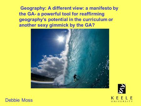 Geography: A different view: a manifesto by the GA- a powerful tool for reaffirming geographys potential in the curriculum or another sexy gimmick by the.