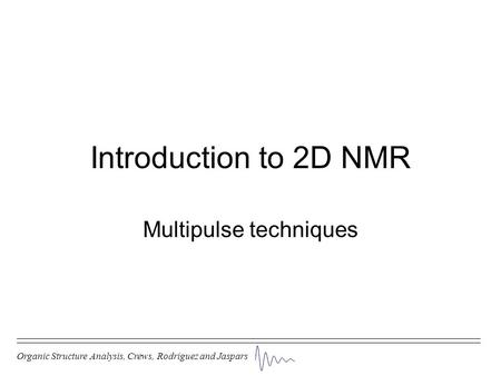 Introduction to 2D NMR Multipulse techniques Organic Structure Analysis, Crews, Rodriguez and Jaspars.